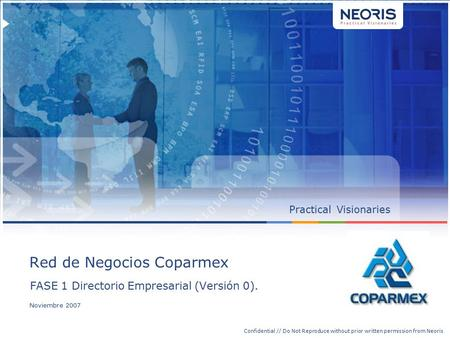 Confidential // Neoris 1 Confidential // Do Not Reproduce without prior written permission from Neoris PracticalVisionaries FASE 1 Directorio Empresarial.
