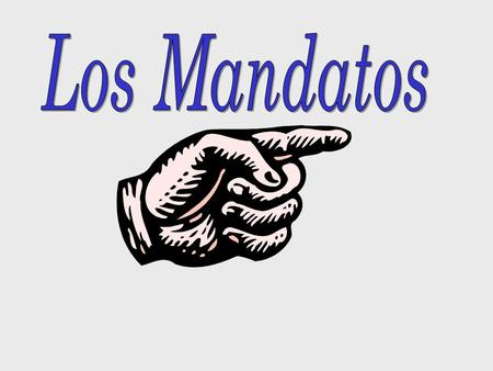 Tres tipos de mandatos Informal (tú) Formal (Ud.) Plural ( Formal ) (Uds.)