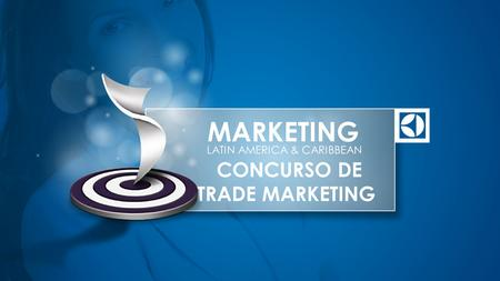 CONCURSO DE TRADE MARKETING MARKETING LATIN AMERICA & CARIBBEAN.