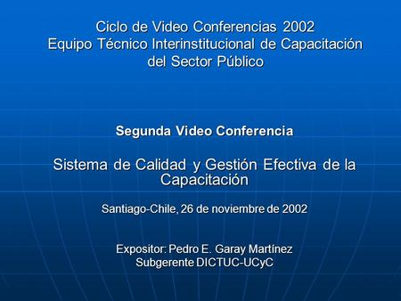 Ciclo de Video Conferencias 2002 Equipo Técnico Interinstitucional de Capacitación del Sector Público Segunda Video Conferencia Sistema de Calidad y Gestión.