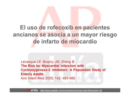 El uso de rofecoxib en pacientes ancianos se asocia a un mayor riesgo de infarto de miocardio Lévesque LE, Brophy JM, Zhang B. The Risk for Myocardial.