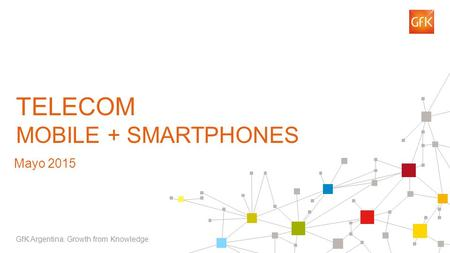 1 TELECOM MOBILE + SMARTPHONES GfK Argentina. Growth from Knowledge Mayo 2015.