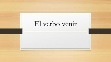 "El verbo venir. The verb venir You use ""venir"" to say that someone is coming to a place or an event. Venir is an e  ie stem-changing verb."