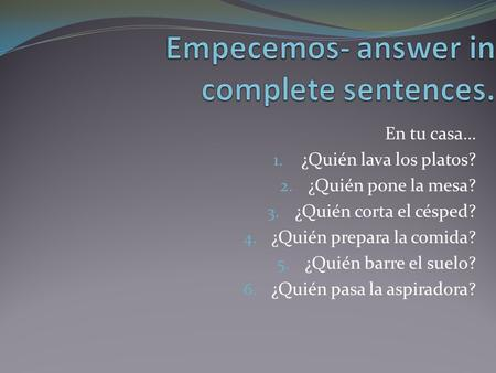 Empecemos- answer in complete sentences.
