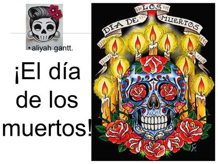 ¡El día de los muertos! aliyah gantt.. . It is a day to celebrate and honor one's ancestors. It's based on the belief that there is interaction between.