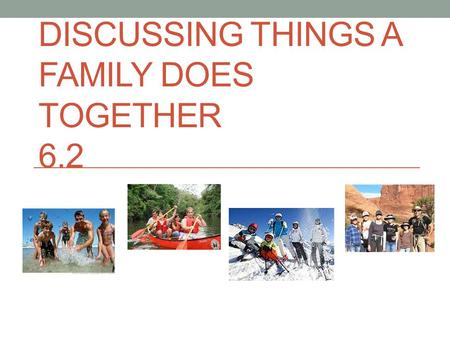 DISCUSSING THINGS A FAMILY DOES TOGETHER 6.2. New Verbs & Review To do To go out To eat dinner To visit To travel Hacer Salir Cenar Visitar Viajar.