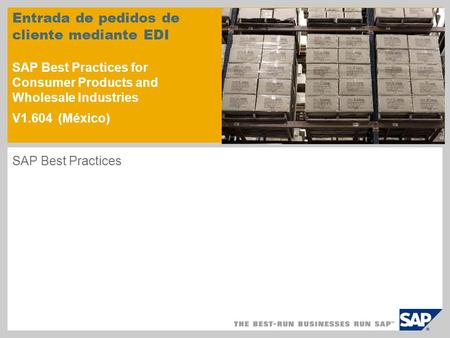 Entrada de pedidos de cliente mediante EDI SAP Best Practices for Consumer Products and Wholesale Industries V1.604 (México) SAP Best Practices.