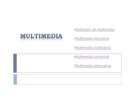  Definición de multimedia Definición de multimedia  Multimedia educativa Multimedia educativa  Multimedia publicitaria Multimedia publicitaria  Multimedia.