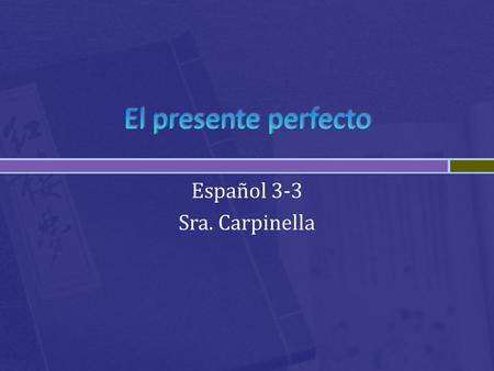 Español 3-3 Sra. Carpinella. Haber  to have (only with other verbs) Past Participle  For an –ar verb, drop the –ar and add ado  For an –er or –ir verb,