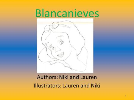 Blancanieves Authors: Niki and Lauren Illustrators: Lauren and Niki 1.