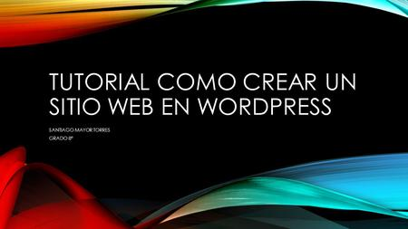 TUTORIAL COMO CREAR UN SITIO WEB EN WORDPRESS SANTIAGO MAYOR TORRES GRADO 8°