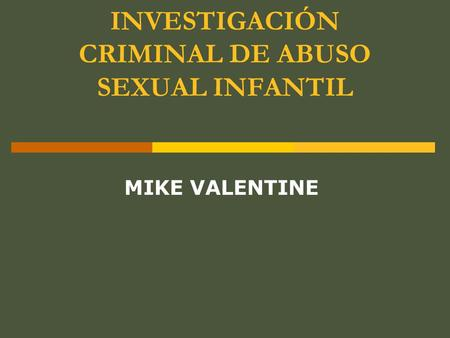 INVESTIGACIÓN CRIMINAL DE ABUSO SEXUAL INFANTIL MIKE VALENTINE.