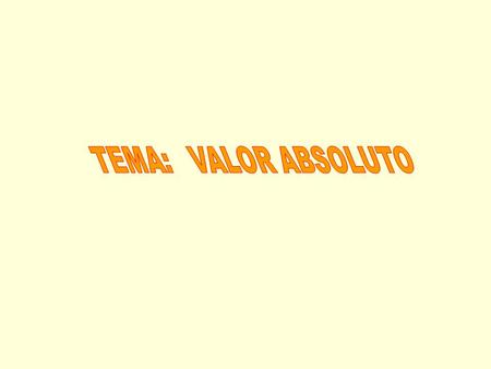 TEMA: VALOR ABSOLUTO.