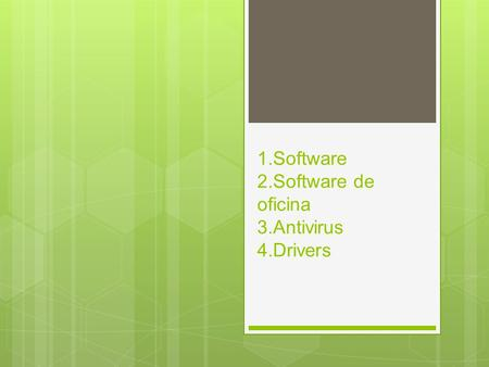 1.Software 2.Software de oficina 3.Antivirus 4.Drivers.