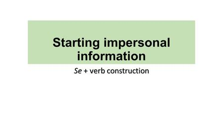Starting impersonal information Se + verb construction.