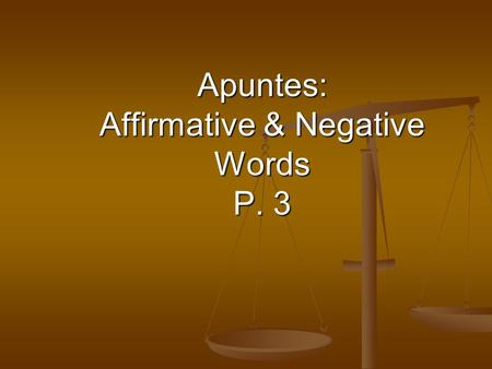 Apuntes: Affirmative & Negative Words P. 3. In Spanish, affirmative sentences need affirmative words and negative sentences need negative words Affirmative.