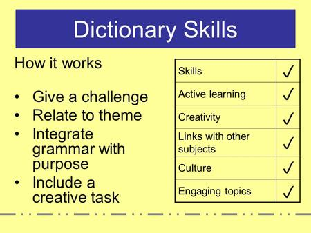 Dictionary Skills Skills Active learning Creativity Links with other subjects Culture Engaging topics      How it works Give a challenge Relate to.