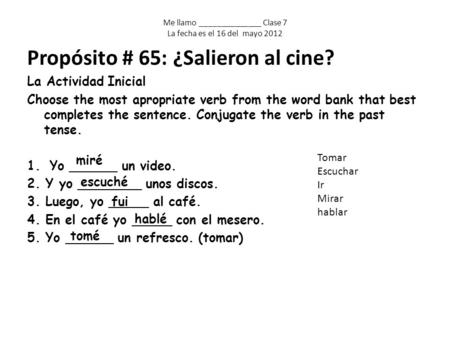 Propósito # 65: ¿Salieron al cine? La Actividad Inicial Choose the most apropriate verb from the word bank that best completes the sentence. Conjugate.