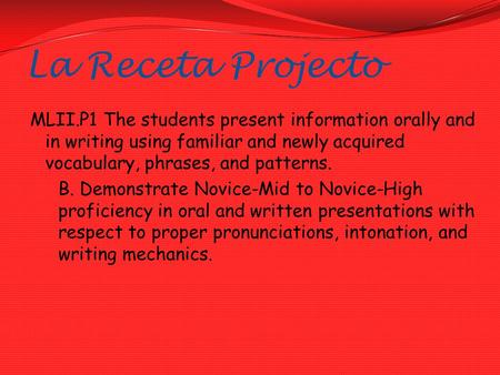 La Receta Projecto MLII.P1 The students present information orally and in writing using familiar and newly acquired vocabulary, phrases, and patterns.