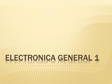 ELECTRONICA GENERAL 1.