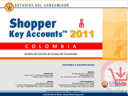 2 Key Account Almacenes La 14 Los datos provistos en este informe provienen del estudio Shopper Key Accounts Colombia 2011 y corresponden a la base de.