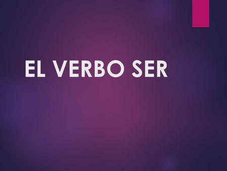 EL VERBO SER. Las formas singulares 1. The verb to be in Spanish is ser yo soyI am tú eresYou are él esHe is ella esShe is usted esYou are 2. You use: