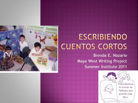 Brenda E. Nazario Maya West Writing Project Summer Institute 2011.
