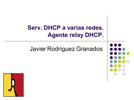Serv. DHCP a varias redes. Agente relay DHCP.