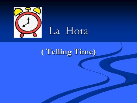 La Hora ( Telling Time). Here's how it works! What time is it? What time is it? It's ______ o'clock. It's ______ o'clock. It's 2 o'clock. It's 2 o'clock.