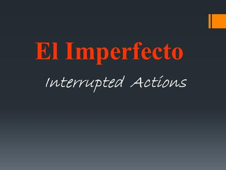 El Imperfecto Interrupted Actions. Remember:  You use the imperfect to talk about what you used to do habitually, or repeatedly.  You also use it to.