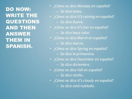 DO NOW: Write the questions and then answer them in Spanish.