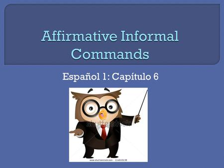 "Español 1: Capítulo 6. We learned a few commands with these:  ¡Bésame! (""Kiss me!"")  ¡Abrázame! (""Hug me!"")"