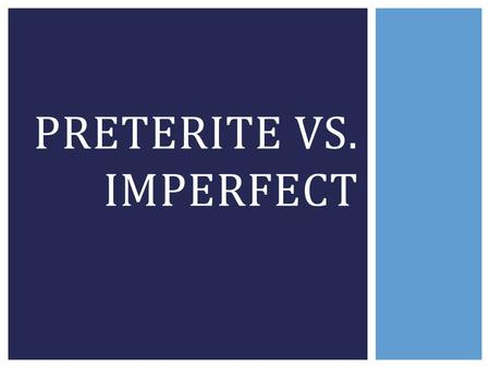 PRETERITE VS. IMPERFECT. EL PRETÉRITO Y EL IMPERFECTO  If we are talking about the past, how can we decide which past tense to use?  This Venn Diagram.
