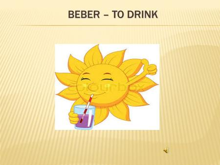 "BEBER – TO DRINK  Let's look at an example, the verb BEBER, which means ""to drink."" It ends in –ER, so it is included in this class."