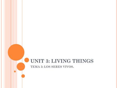 UNIT 3: LIVING THINGS TEMA 3: LOS SERES VIVOS..