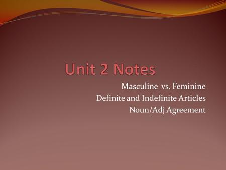Masculine vs. Feminine Definite and Indefinite Articles Noun/Adj Agreement.