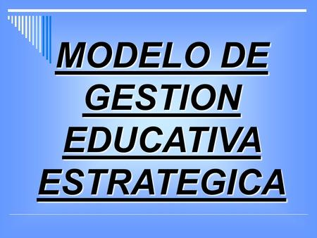 MODELO DE GESTION EDUCATIVA ESTRATEGICA