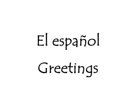 El español Greetings ¡Hola! Hello! ¡Hola! Buenos días Hello! Good morning (good day)