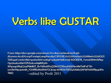 Verbs like GUSTAR From:  AJ:www.shs.d211.org/ForeignLang/faculty/C3P/U1E2%2520Verbs%2520like%2520GUS.