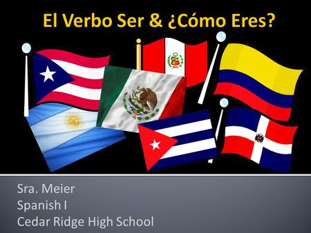 Sra. Meier Spanish I Cedar Ridge High School. yo soy – I amNosotros/nosotras somos – we are tú eres- you are (informal) él es he is ella es - she is usted.