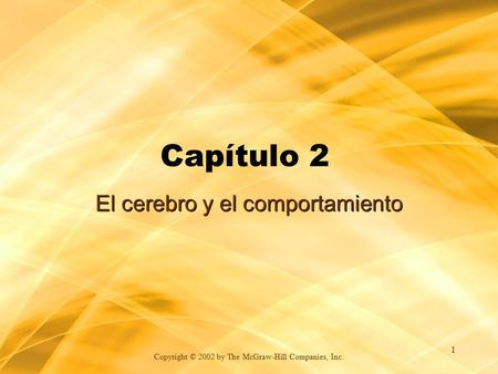 Copyright © 2002 by The McGraw-Hill Companies, Inc. 1 Capítulo 2 El cerebro y el comportamiento.