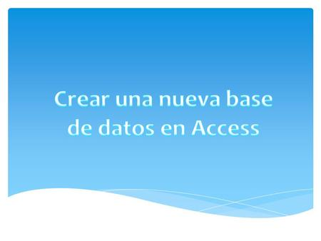 Crear una nueva base de datos en Access.