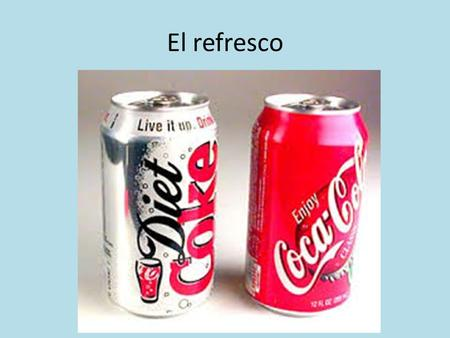 El refresco.