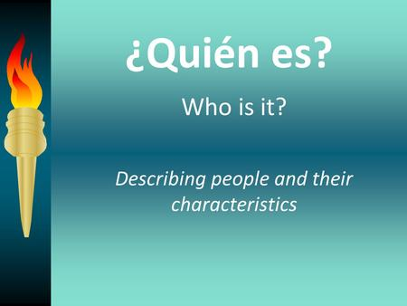 ¿Quién es? Who is it? Describing people and their characteristics.