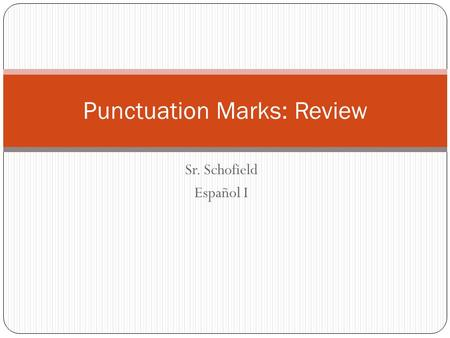Sr. Schofield Español I Punctuation Marks: Review.