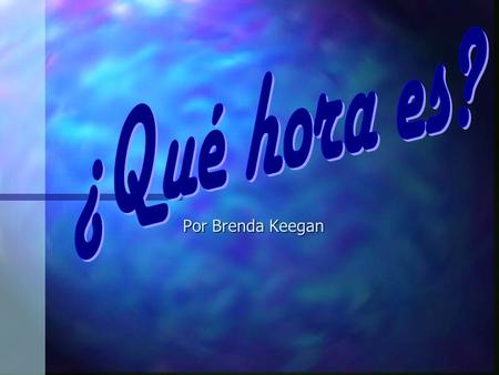 Por Brenda Keegan On the Hour: Son las (number in Spanish) Son las (number in Spanish) Son las once (11:00) Son las once (11:00) 1:00 is unique 1:00.