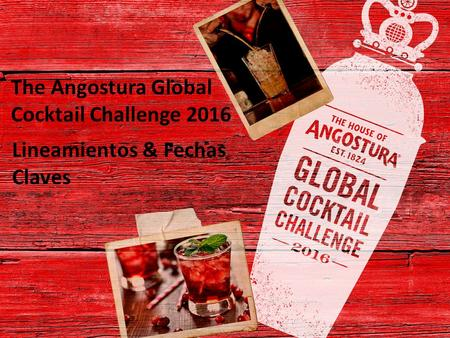 The Angostura Global Cocktail Challenge 2016 Lineamientos & Fechas Claves.