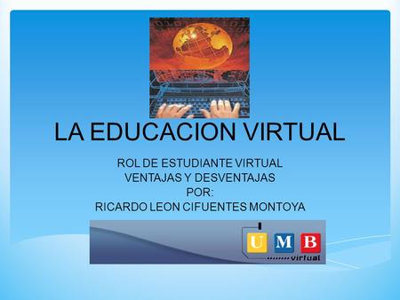 LA EDUCACION VIRTUAL ROL DE ESTUDIANTE VIRTUAL VENTAJAS Y DESVENTAJAS