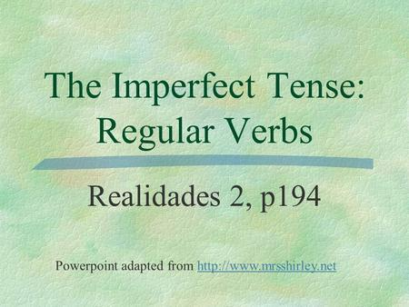 The Imperfect Tense: Regular Verbs Realidades 2, p194 Powerpoint adapted from