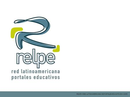 RELPE RED LATINOAMERICANA DE PORTALES EDUCATIVOS 2005.